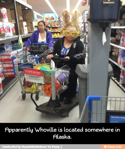 Haha Apparently Whoville Is Somewhere In Alaska People Of Walmart Only At Walmart Pics