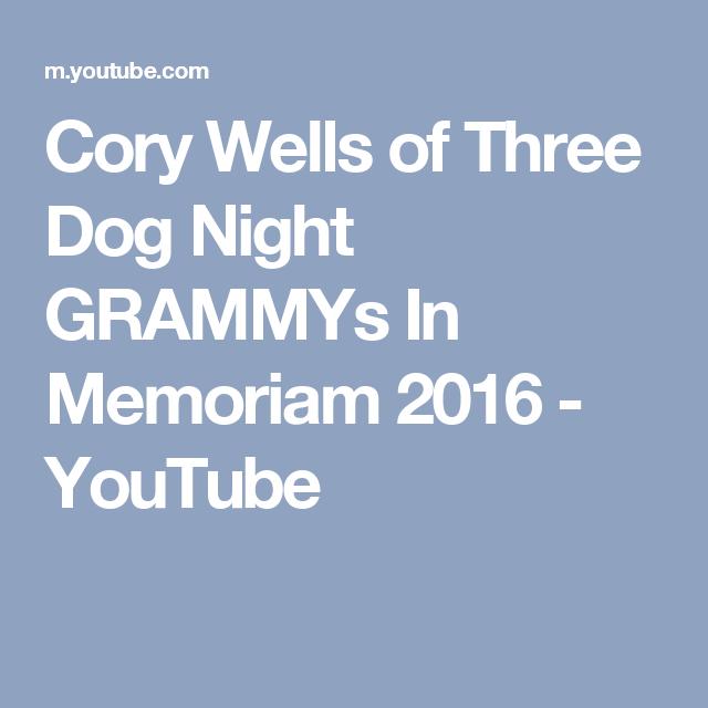 Cory Wells Of Three Dog Night Grammys In Memoriam 2016 Youtube Three Dog Night Three Dogs Cory Wells