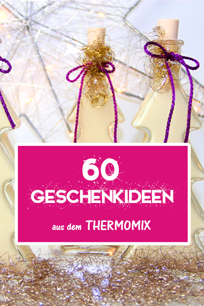 60 Geschenkideen aus dem Thermomix. Selbstgemachtes aus der Küche verschenken.