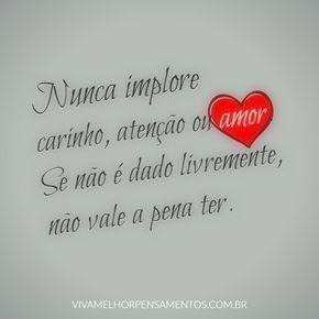 Nunca Implore Carinho Atenção Ou Amor Se Não é Dado Livremente