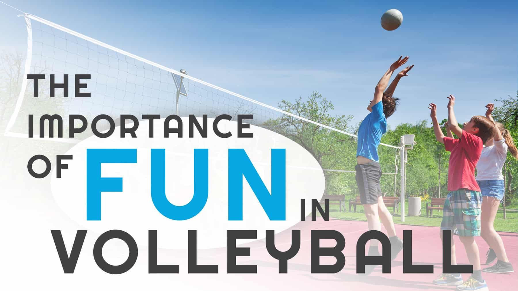 The Importance Of Fun In Volleyball The Art Of Coaching Volleyball Youth Volleyball Coaching Volleyball Volleyball