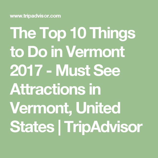 The Top Things To Do In Vermont Must See Attractions In - 10 things to see and do in vermont