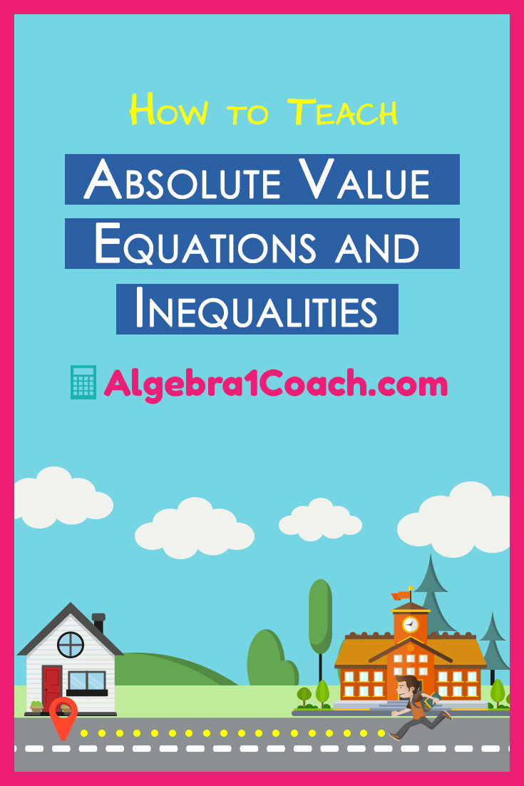 Teaching Absolute Value Equations and Inequalities | Algebra 1 ...