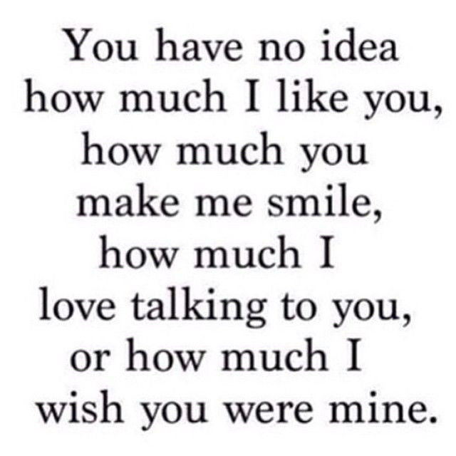 You Have No Idea How Much I Like You Love Love Quotes Quotes Quote In Love Love Quote I Love You I Make Me Smile Quotes Forbidden Love Quotes I Like