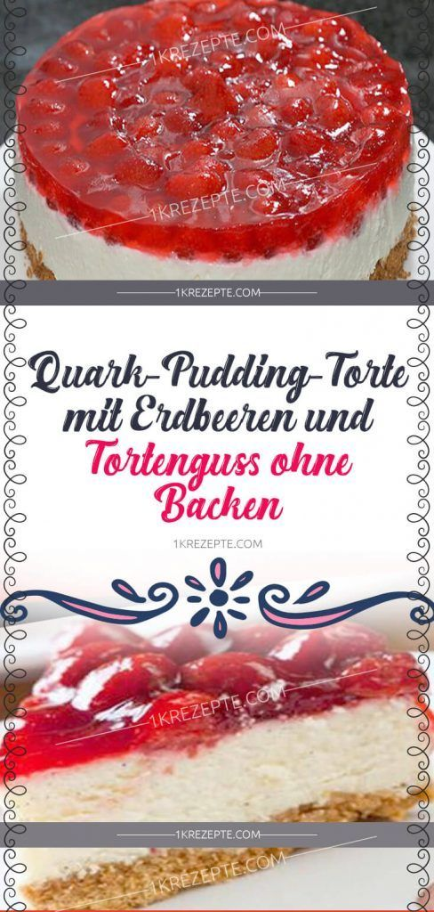 Quark Pudding Torte Mit Erdbeeren Und Tortenguss Ohne Backen Pin Alles Strawberry Cake Recipes Pudding Cake Baking