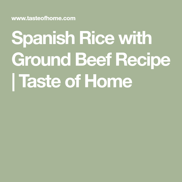 Spanish Rice With Ground Beef Recipe In 2020 Spanish Rice Spanish Rice Recipe With Ground Beef Beef Recipes