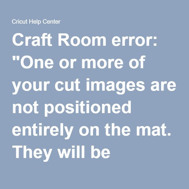 Craft Room Error One Or More Of Your Cut Images Are Not Positioned