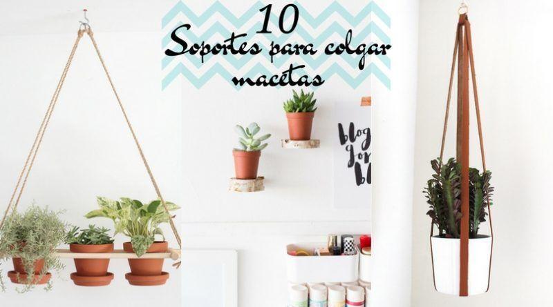 Soportes Para Colgar Macetas En La Pared Soportes Para Colgar Macetas 10 Ideas Originales Para Hacer Tu