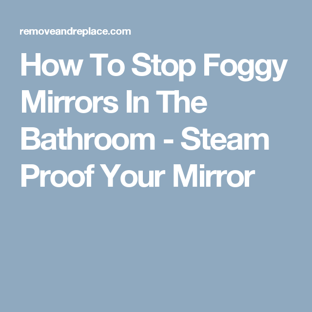 How To Stop Foggy Mirrors In The Bathroom - Steam Proof ...