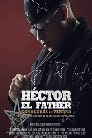 Watch Héctor el Father: Conocerás la Verdad Full-Movie Streaming