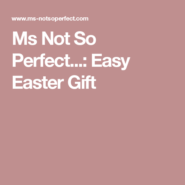 Ms not so perfect easy easter gift easter birthday party ms not so perfect easy easter gift negle Image collections