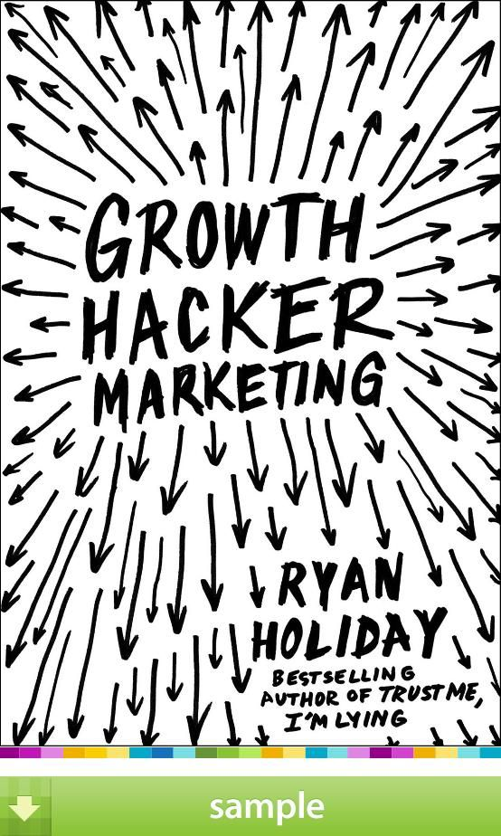 Growth Hacker Marketing' by Ryan Holiday - Download a free ebook