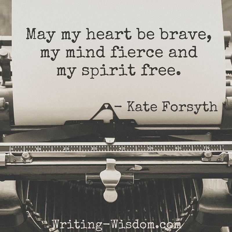 "INSPIRATIONAL WRITING QUOTE: ""May My Heart Be Brave, My"