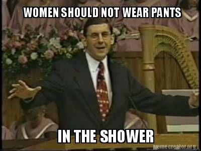 Women Should Not Wear Pants...In The Shower