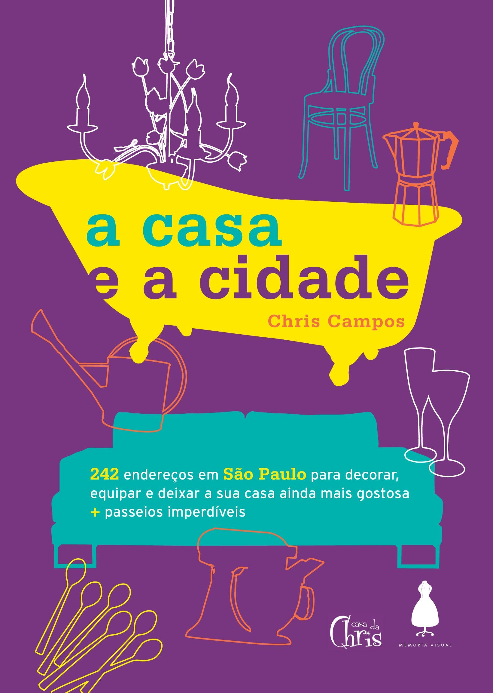 A casa e a cidade, by Chris Campos is a great guide with all the best and cool addresses for everything home and décor in São Paulo. A must have if you love to know what's new in town.