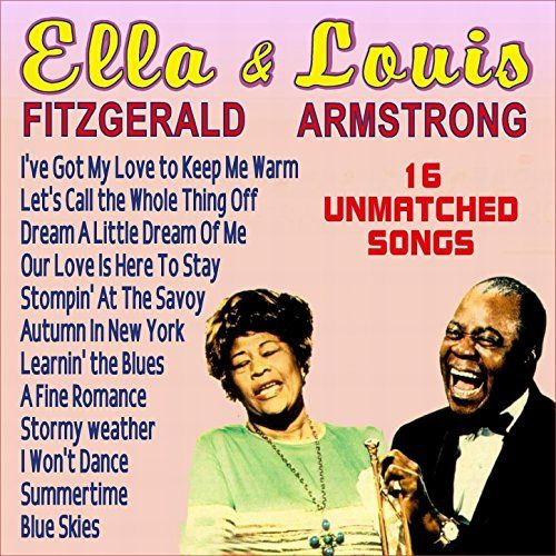 Ella Fitzgerald Louis Armstrong 15 Unmatched Songs Songs Louis Armstrong Armstrong Jazz