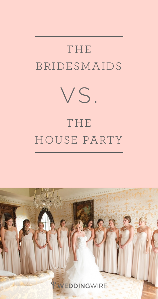 The House Party Vs The Bridesmaids Wedding Photography Bridal Party Wedding Roles House Party