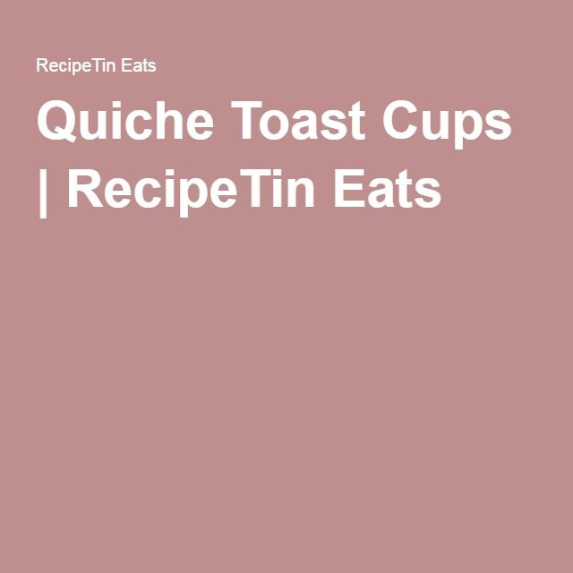 Quiche Toast Cups | RecipeTin Eats