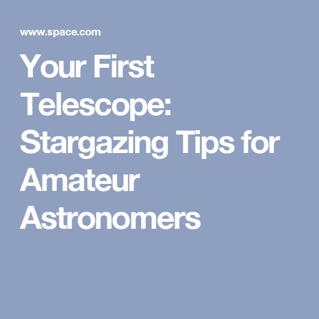 Your First Telescope: Stargazing Tips for Amateur Astronomers