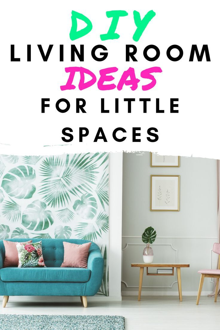 DIY Living Room Ideas For Little Spaces These ideas are so helpful Check them out to see how you can decorate your living room even if its small 3