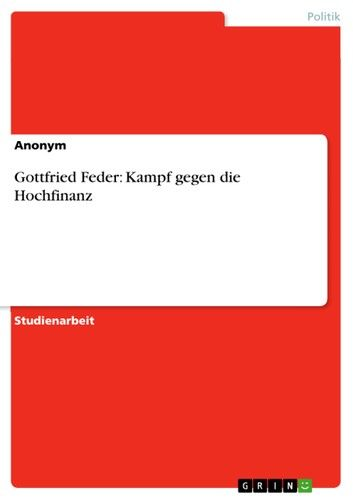 Buy Gottfried Feder: Kampf gegen die Hochfinanz by  Anonym and Read this Book on Kobo's Free Apps. Discover Kobo's Vast Collection of Ebooks and Audiobooks Today - Over 4 Million Titles!