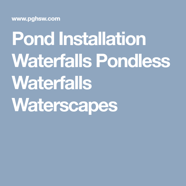 Ponds Pondless Waterfalls Waterscape Designs