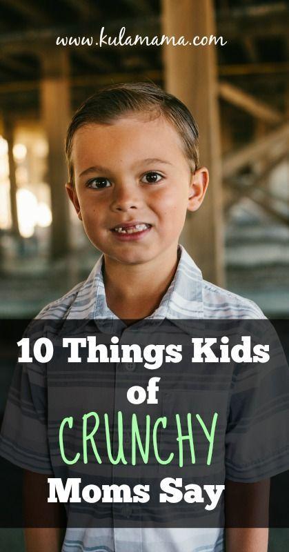 10 Things Kids of Crunchy Moms Say from www.kulamama.com