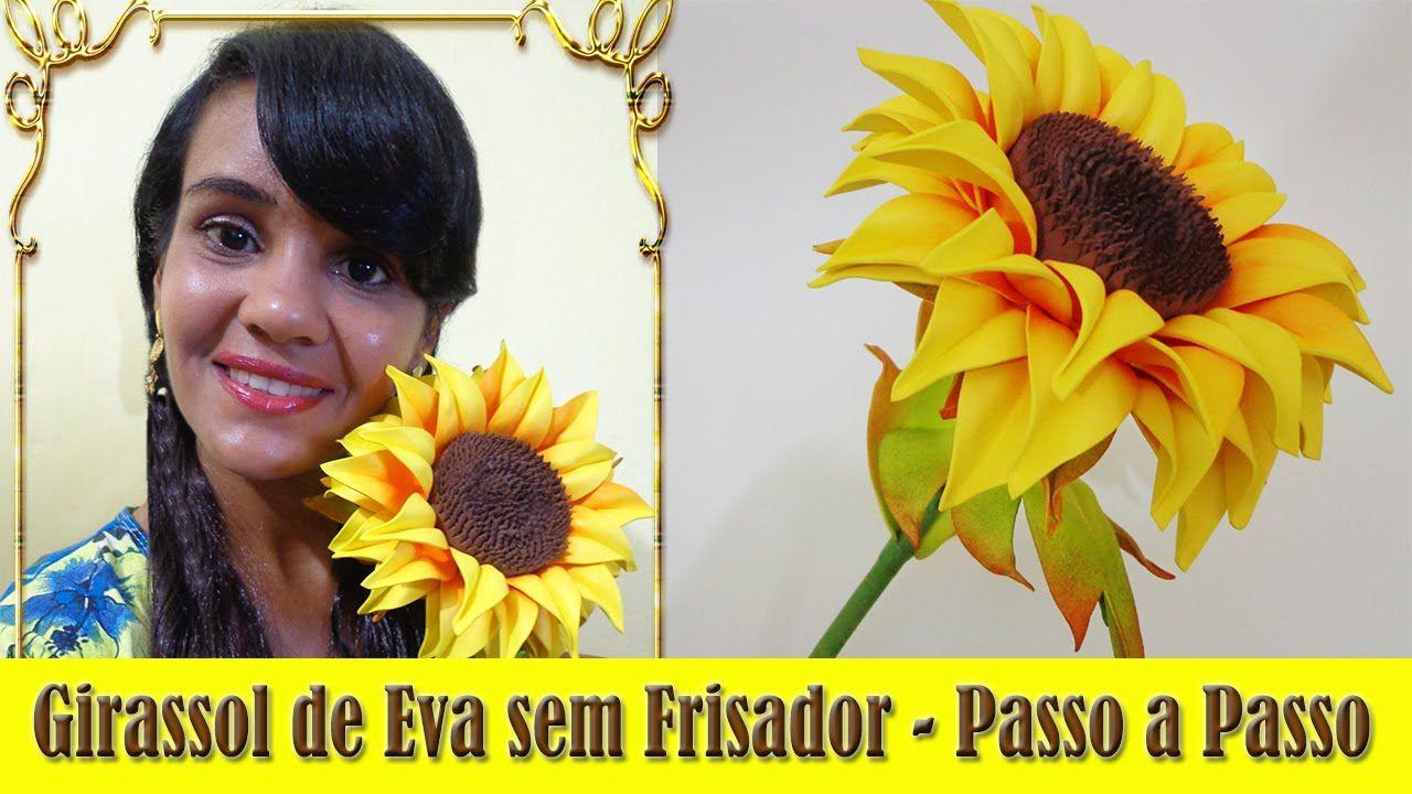 GIRASSOL DE EVA SEM FRISADOR - PASSO A PASSO   Girassol de eva, Flores de  papel, Flores em eva