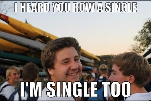 Single Life Funny Meme : The worst rowing pick up line ever i'm single & i know it