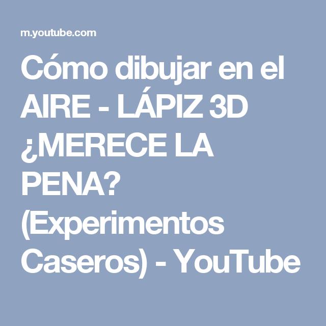 Como Dibujar En El Aire Lapiz 3d Merece La Pena Experimentos Caseros Youtube Experimentos Caseros Experimentos Casero