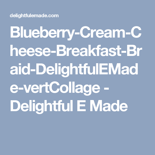 Blueberry-Cream-Cheese-Breakfast-Braid-DelightfulEMade-vertCollage - Delightful E Made