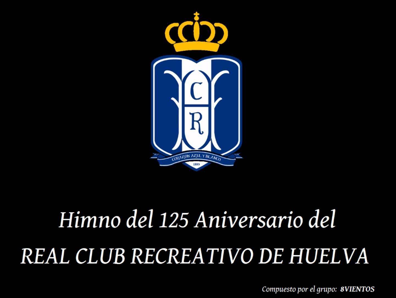 Himno Del 125 Aniversario Del Rc Recreativo De Huelva Tu Leyenda Himnos Leyendas Aniversario