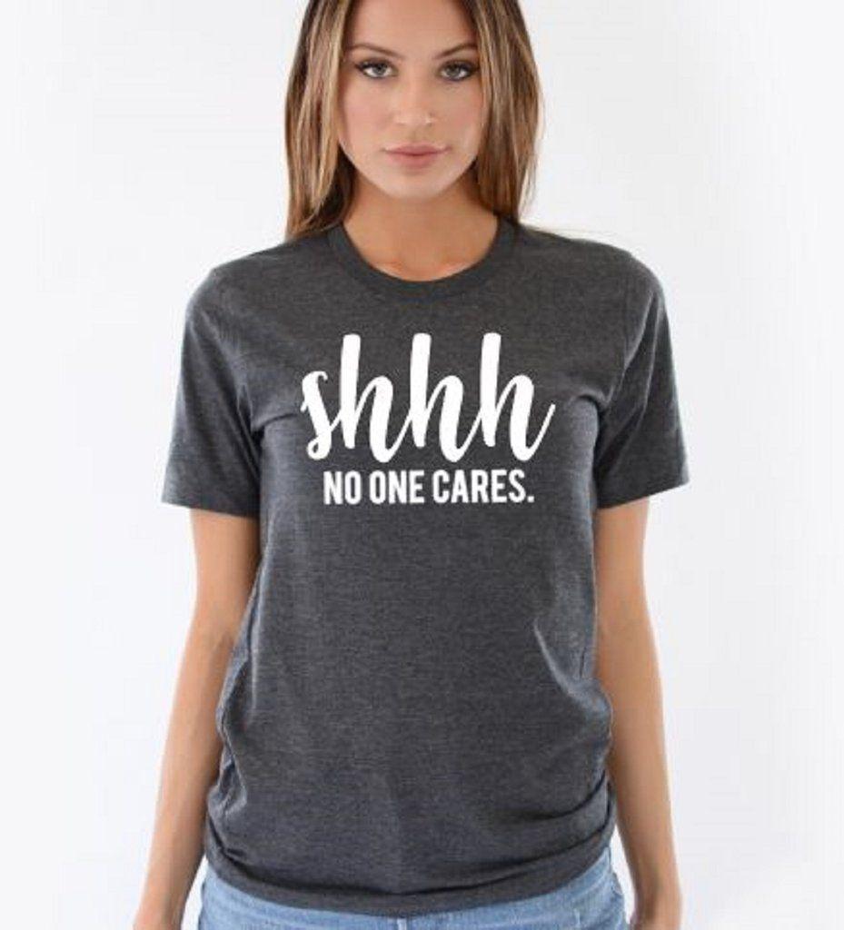 Shhh No One Cares Funny Shirts Women Womens Shirts T Shirts For Women
