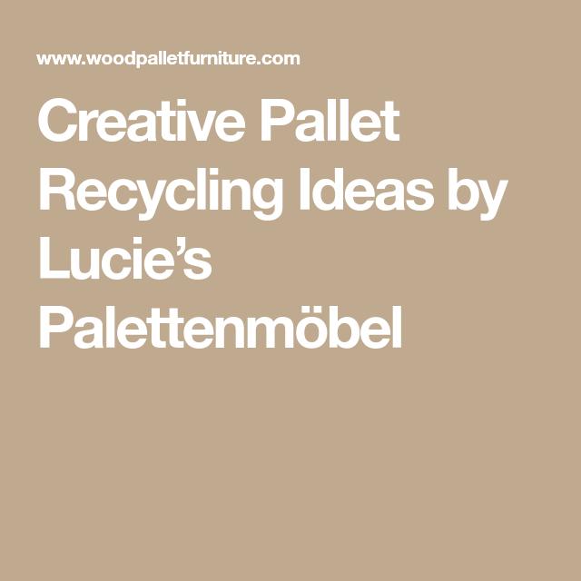 Creative Pallet Recycling Ideas By Lucieu0027s Palettenmöbel