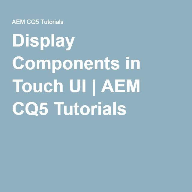 display components in touch ui aem cq5 tutorials