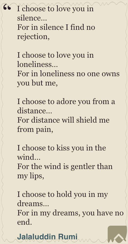 I Choose To Love You In Silence For In Silence I Find No Rejection I Choose To Love You In Loneliness For In Loneline Rumi Quotes Silence Quotes Wind Quote