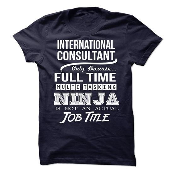 INTERNATIONAL CONSULTANT Only Because Full Time Multi Tasking NINJA Is Not An…