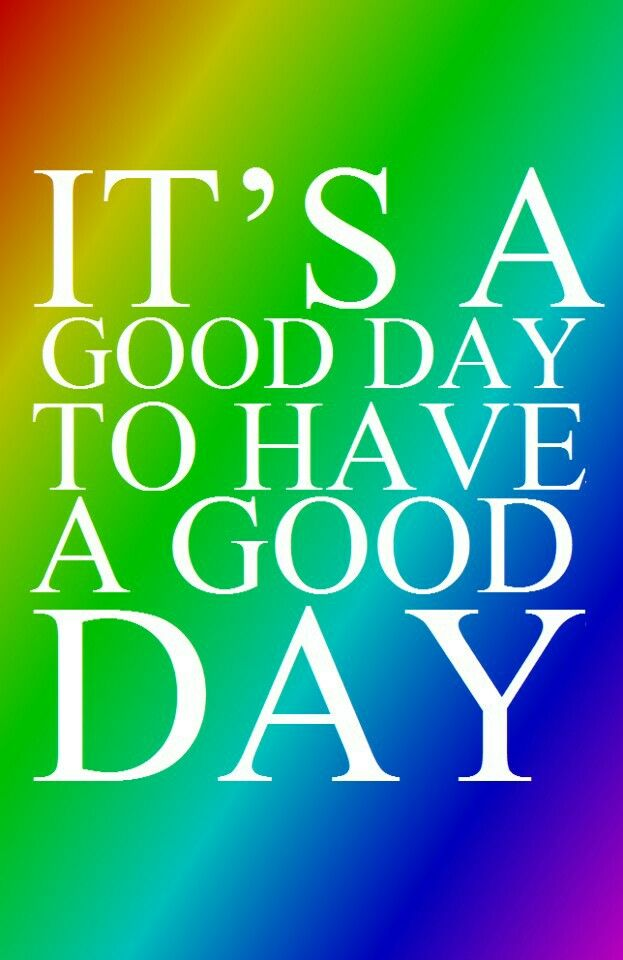 It's a Good Day to have a Good Day! God bless you. Daily