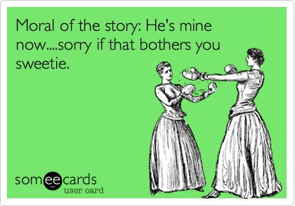 He S Mine Funny Quotes Humor Ecards Funny