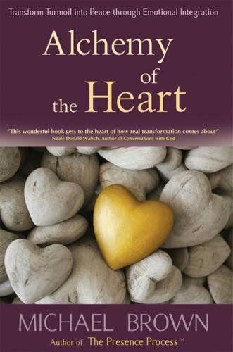 Alchemy Of The Heart Transform Turmoil Into Peace Throug Https Www Amazon Com Dp 1897238371 Ref Cm Sw R Pi Dp X Xstoyb8hgd Michael Brown Alchemy Emotions
