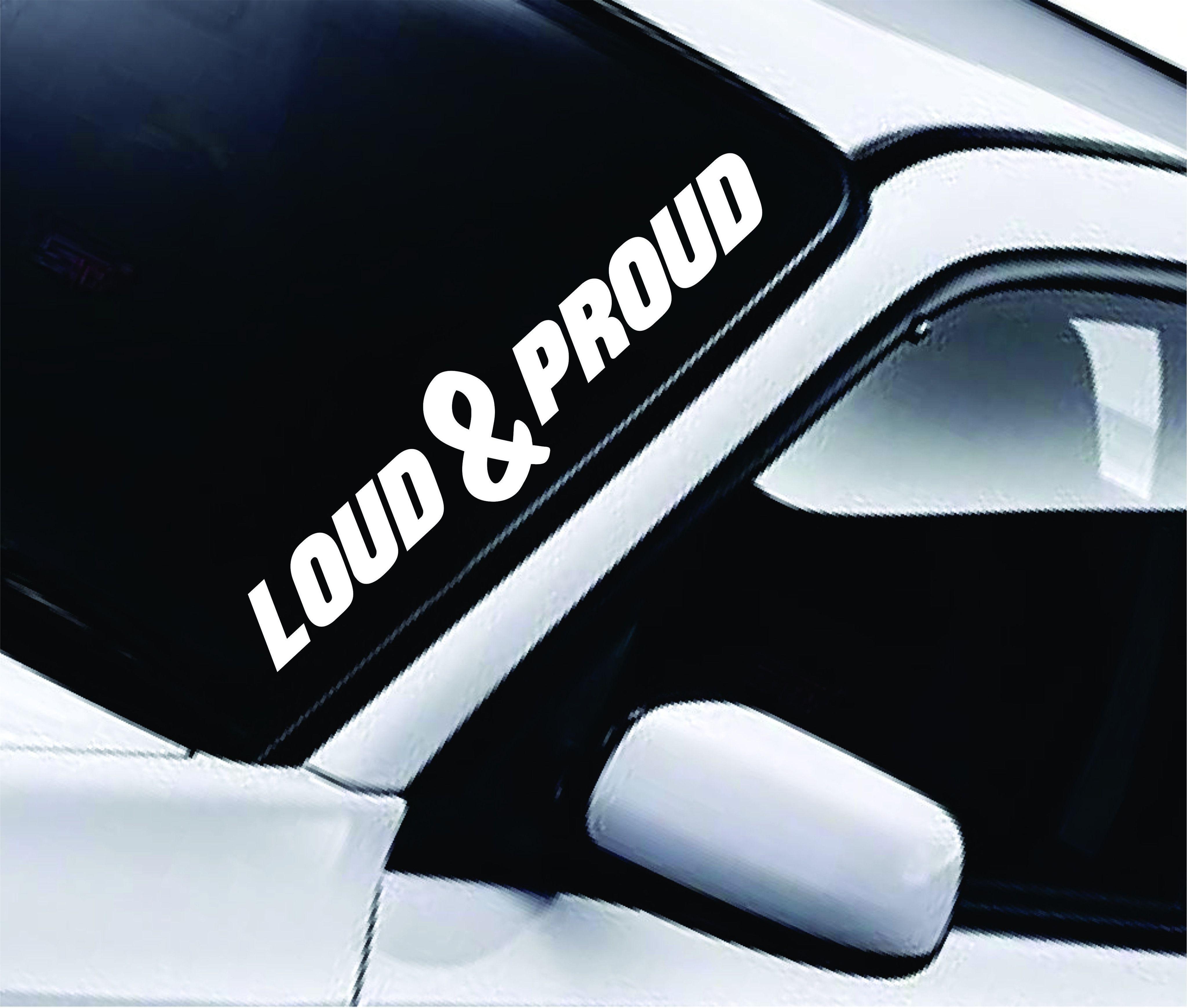 Loud And Proud Large Quote Design Sticker Vinyl Art Words Decor Car Truck Jdm Windshield Race Drift Window Word Decor Cool Car Stickers Decal Wall Art [ 3477 x 4096 Pixel ]