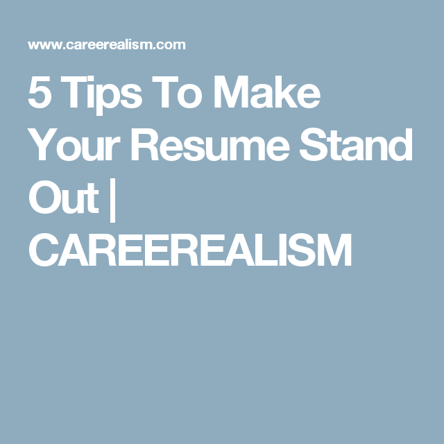5 tips to make your resume stand out careerealism resumes