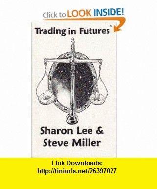 Trading in Futures Adventures in the Liaden Universe #5 Sharon Lee, Steve Miller ,   ,  , ASIN: B003NI3RMY , tutorials , pdf , ebook , torrent , downloads , rapidshare , filesonic , hotfile , megaupload , fileserve