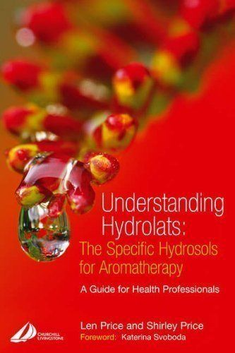 Understanding Hydrolats: The Specific Hydrosols for Aromatherapy: A Guide for Health Professionals, 1e by Price Cert Ed MIT(Trichology) FISPA FIAM, Len, Price Cert (2004) - http://www.healthbooksshop.com/understanding-hydrolats-the-specific-hydrosols-for-aromatherapy-a-guide-for-health-professionals-1e-by-price-cert-ed-mittrichology-fispa-fiam-len-price-cert-2004/
