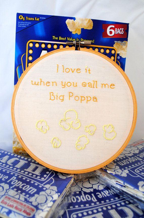 I love it when you call me Big Poppa - popcorn Biggie Smalls embroidery. $28.00, via Etsy.