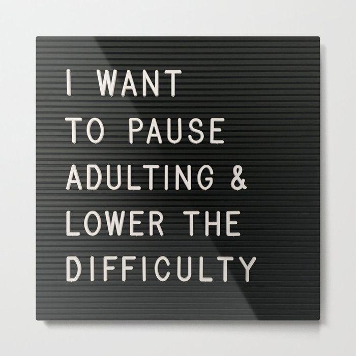 I Want To Pause Adulting Metal Art Print by Evelyne Van Den Broek - Large