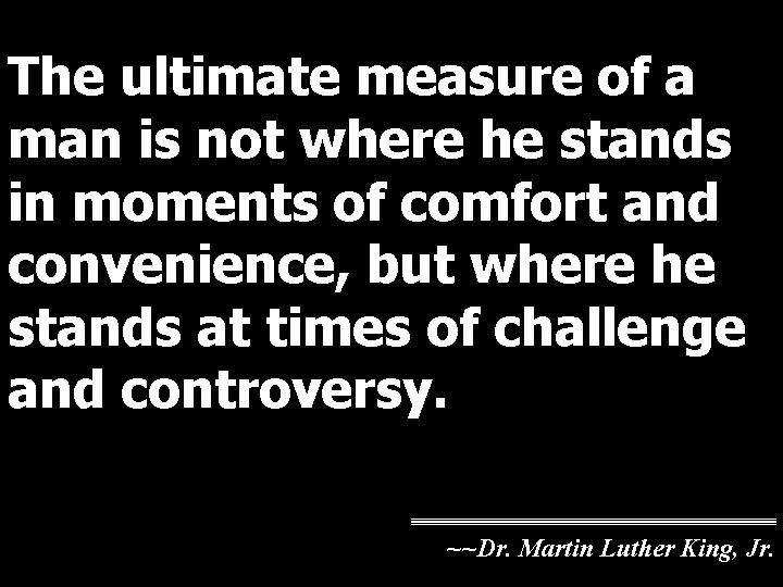 The ultimate measure of a man... quote | Quotes, Quotes to live by ...