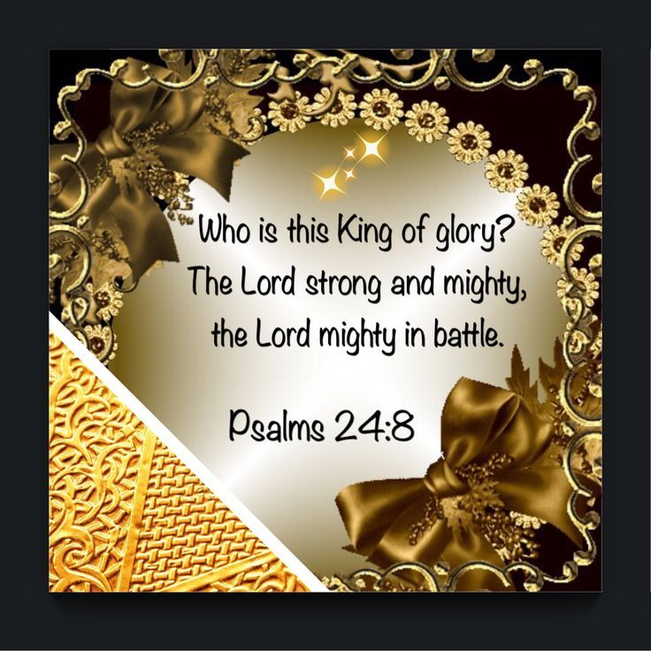 Who is this King of glory? The Lord strong and mighty, the Lord mighty in battle.  Psalms 24:8 KJV… – Quotes   Psalms, Psalm 24 kjv, Morning quotes images