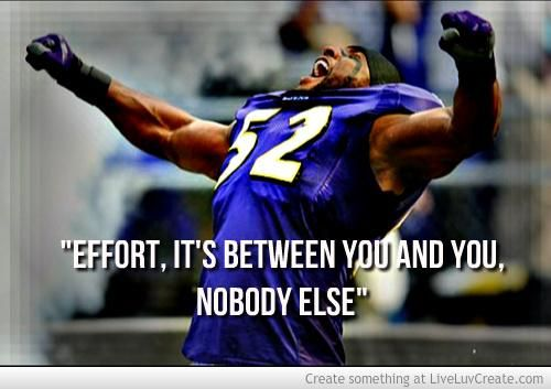"Ray Lewis Quotes About Football Quotesgram: ""Effort, It's Between YOU And YOU. Nobody Else."""