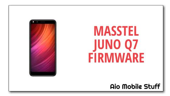 Masstel Juno Q7 Firmware Flash File [Stock ROM]   Aio Mobile